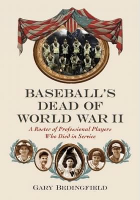 "Baseball's Dead of WWII"" by Gary Bedingfield"