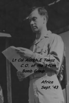 Col Adolph E Tokaz, 1st CO (and 3rd CO) 340th Bomb Group /HQ /MTO B-25 Mitchells